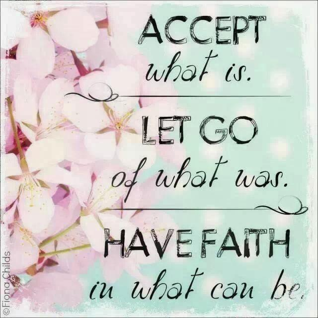 accept-what-is-let-go-of-what-was-have-faith-in-what-could-be-quote-1