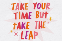 take-your-time-but-leap