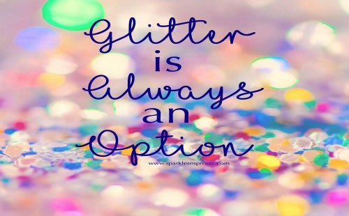 Glitter Is Always An Option 183 Sparkles N Sprouts